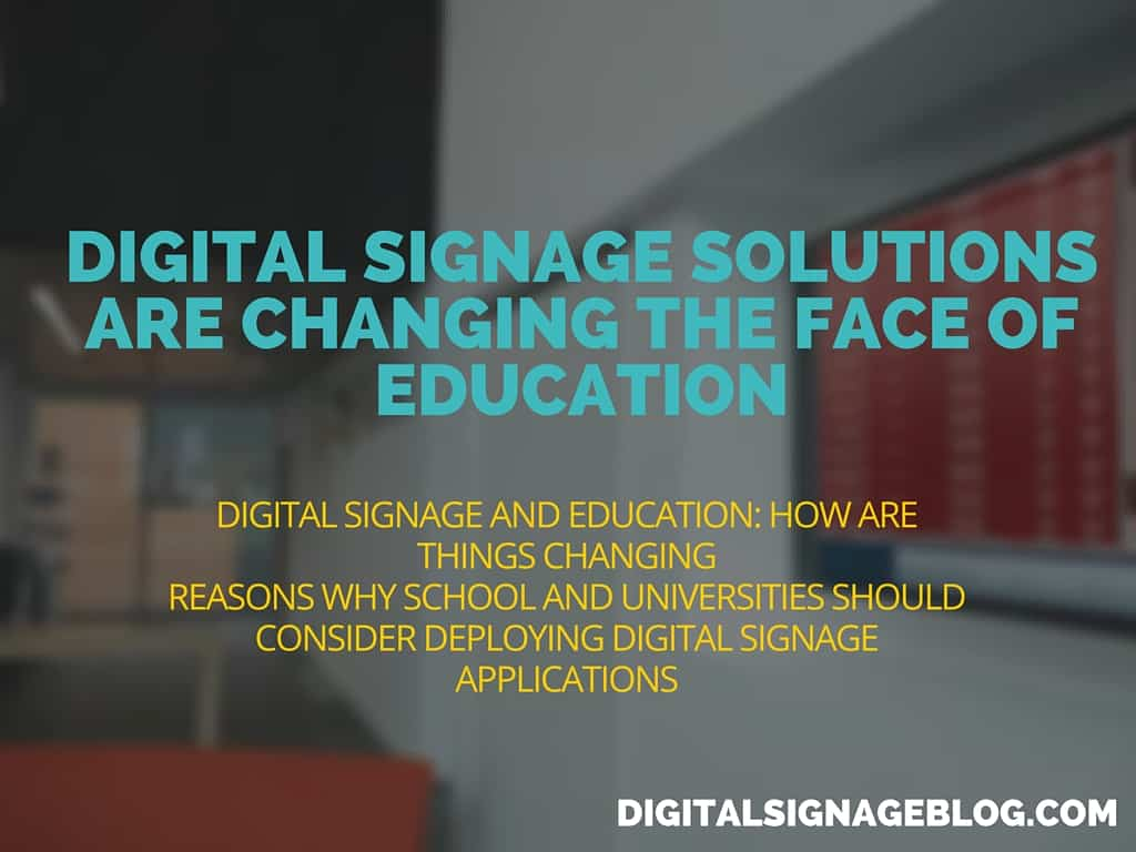 DIGITAL SIGNAGE SOLUTIONS ARE CHANGING THE FACE OF EDUCATION