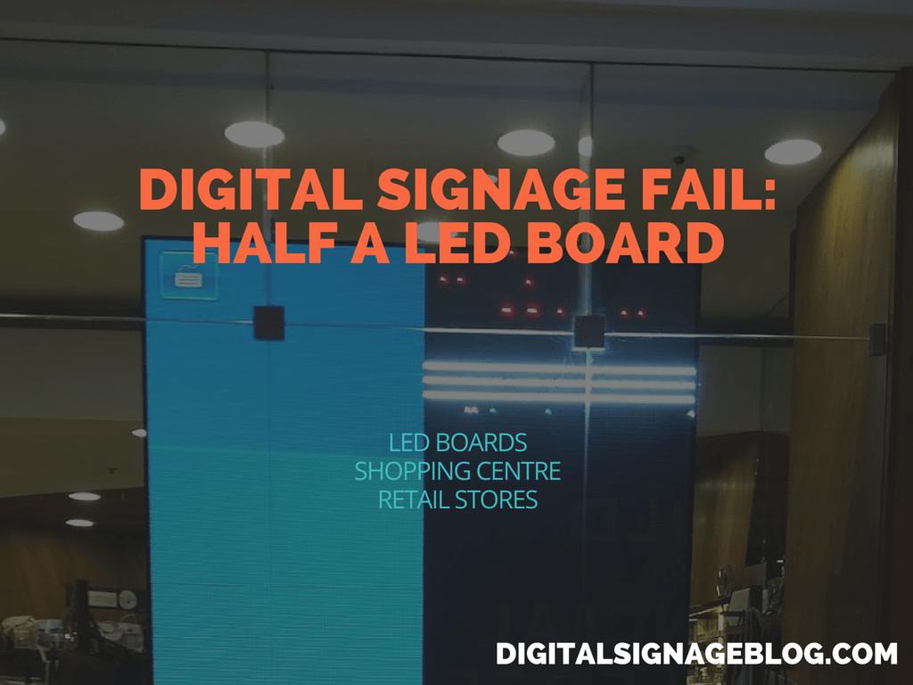 DIGITAL SIGNAGE FAIL- HALF A LED BOARD