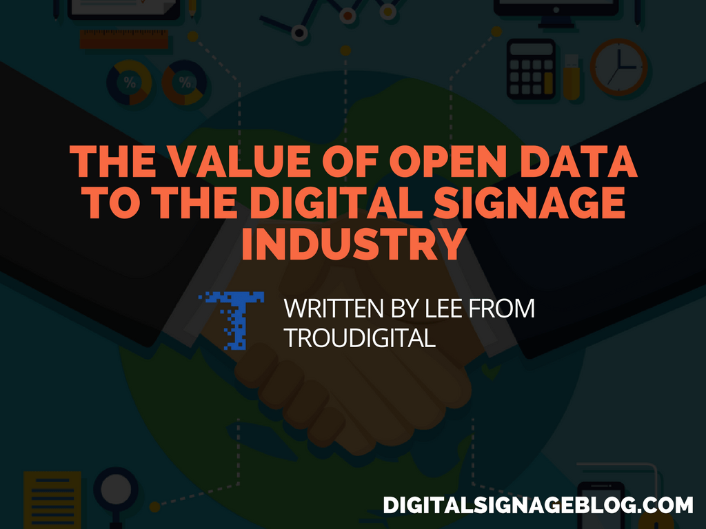 THE VALUE OF OPEN DATA TO THE DIGITAL SIGNAGE INDUSTRY