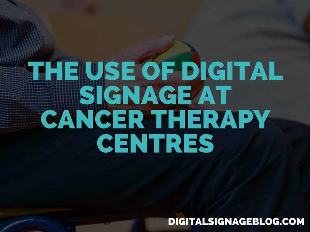 The Use of Digital Signage at Cancer Therapy Centres