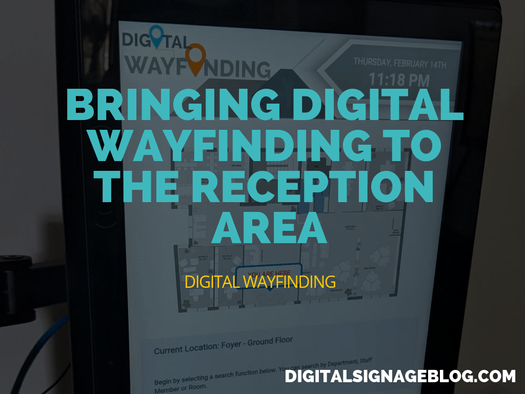 DIGITAL SIGNAGE BLOG - BRINGING DIGITAL WAYFINDING TO THE RECEPTION AREA