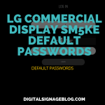 Digital Signage Blog - LG COMMERCIAL DISPLAY SM5KE DEFAULT PASSWORDS